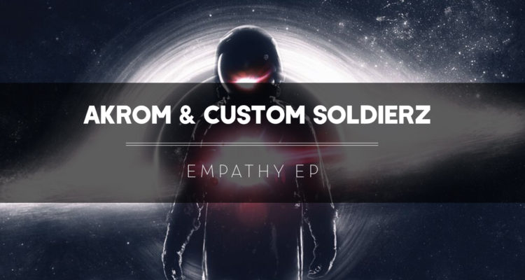 Akrom & Custom Soldierz - Empathy EP
